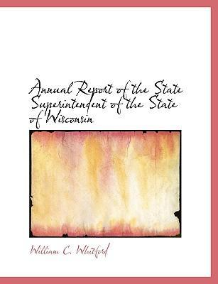 Annual Report of the State Superintendent of the State of Wisconsin