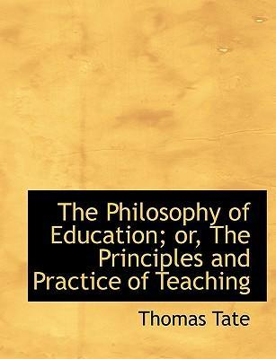 The Philosophy of Education; Or, the Principles and Practice of Teaching