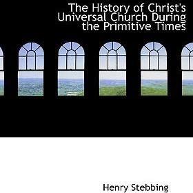 The History of Christ's Universal Church During the Primitive Times