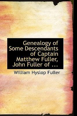 Genealogy of Some Descendants of Captain Matthew Fuller, John Fuller