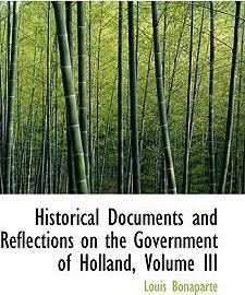Historical Documents and Reflections on the Government of Holland, Volume III