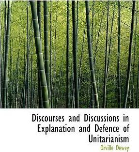 Discourses and Discussions in Explanation and Defence of Unitarianism