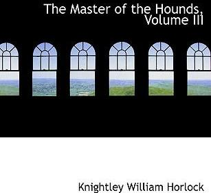 The Master of the Hounds, Volume III