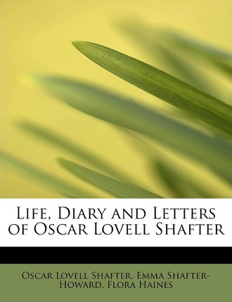 Life, Diary and Letters of Oscar Lovell Shafter