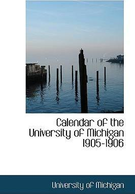 Calendar of the University of Michigan 1905-1906