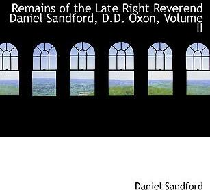 Remains of the Late Right Reverend Daniel Sandford, D.D. Oxon, Volume II