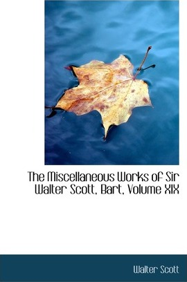 The Miscellaneous Works of Sir Walter Scott, Bart, Volume XIX