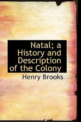 Natal; A History and Description of the Colony