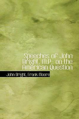 Speeches of John Bright, M.P., on the American Question