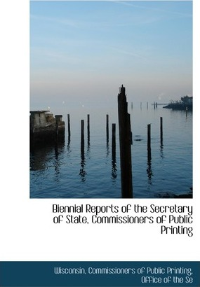 Biennial Reports of the Secretary of State, Commissioners of Public Printing