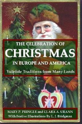 The Celebration of Christmas In Europe and America: Yuletide Traditions from Many Lands