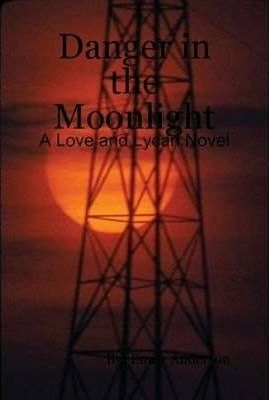 Danger in the Moonlight: A Love and Lycan Novel