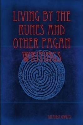 Living by the Runes and Other Pagan Writings