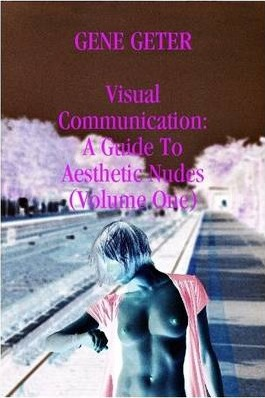 Visual Communication: A Guide To Aesthetic Nudes (Volume One)