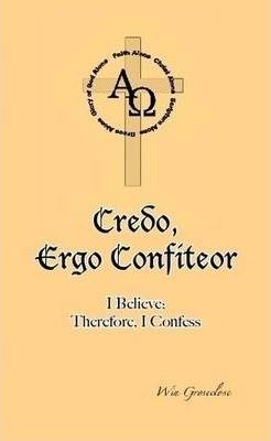 Credo, Ergo Confiteor: I Believe; Therefore, I Confess