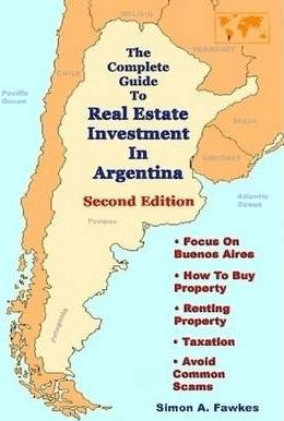 The Complete Guide To Real Estate Investment In Argentina (Second Edition)