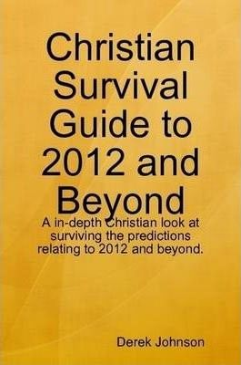 Christian Survival Guide to 2012 and Beyond