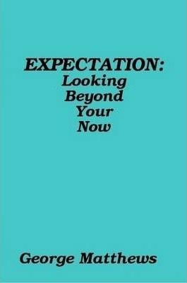 EXPECTATION: Looking Beyond Your Now