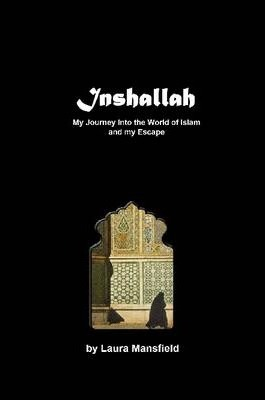 Inshallah: My Journey into the World of Islam, and My Escape