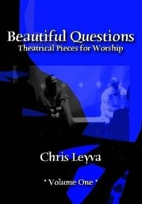 Beautiful Questions: Theatrical Pieces for Worship, Volume One