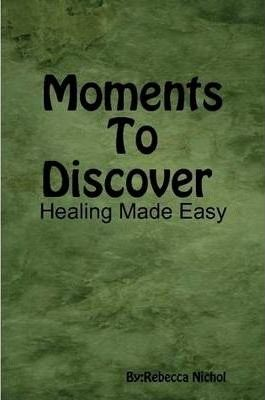 Moments To Discover Healing Made Easy