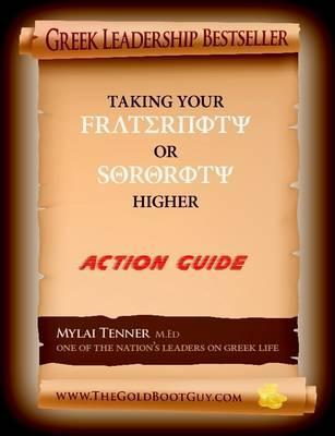 New Updated & Improved Greek Leadership Taking Your Fraternity or Sorority Higher: Action Guide