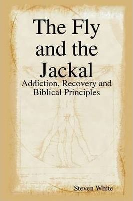 The Fly and the Jackal: Addiction, Recovery and Biblical Principles