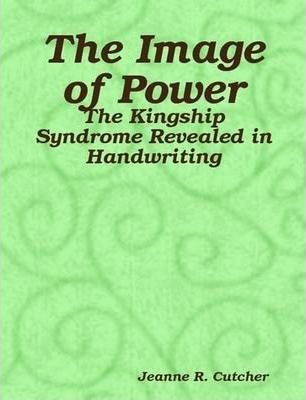 The Image of Power - The Kingship Syndrome Revealed in Handwriting