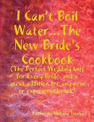 I Can't Boil Water...The New Bride's Cookbook
