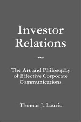 Investor Relations: The Art and Philosophy of Effective Corporate Communications