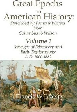 Great Epochs in American History: Described by Famous Writers from Columbus to Wilson: Volume 1, Voyages of Discover and Early Explorations: A.D. 1000 - 1682.