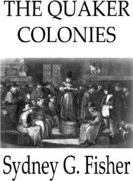 The Quaker Colonies, A Chronicle of the Proprietors of the