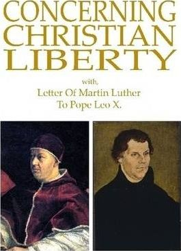 Concerning Christian Liberty: with, Letter Of Martin Luther To Pope Leo X.