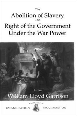 The Abolition Of Slavery The Right Of The Government Under The War Power