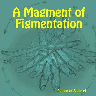 A Magment of Figmentation