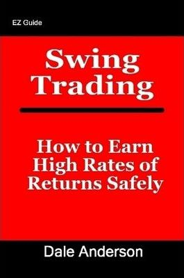 Swing Trading: How to Earn High Rates of Returns Safely
