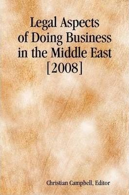 Legal Aspects of Doing Business in the Middle East [2008]