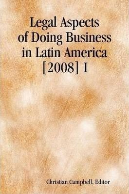 Legal Aspects of Doing Business in Latin America [2008] I