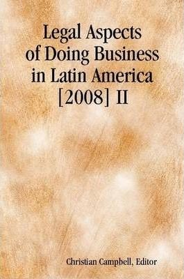 Legal Aspects of Doing Business in Latin America [2008] II