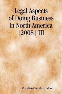 Legal Aspects of Doing Business in North America [2008] III