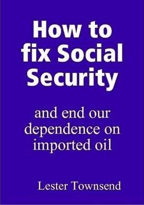 How to Fix Social Security and End Our Dependence on Imported Oil