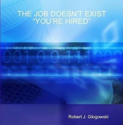 "THE Job Doesn'T Exist ""You'RE Hired"""