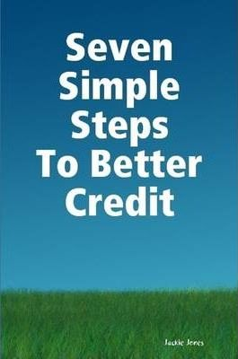 Seven Simple Steps To Better Credit