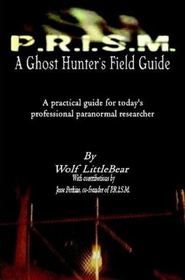 P.R.I.S.M. A Ghost Hunter's Field Guide