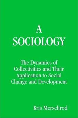 A SOCIOLOGY:The Dynamics of Collectivities and Their Application to Social Change and Development