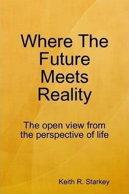 Where The Future Meets Reality: The Open View from the Perspective of Life