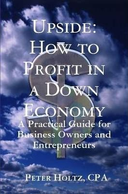 Upside: How to Profit in a Down Economy