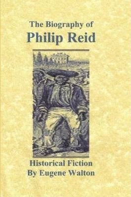 The Biography of Philip Reid: Historical Fiction