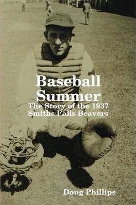 Baseball Summer : The Story of the 1937 Smiths Falls Beavers