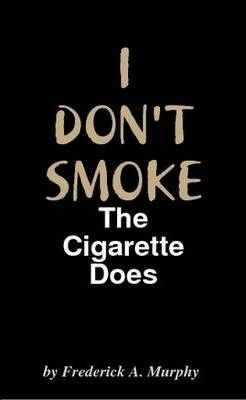 I DON'T SMOKE: The Cigarette Does